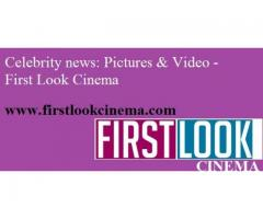 Celebrity news: Pictures & Video - First Look Cinema