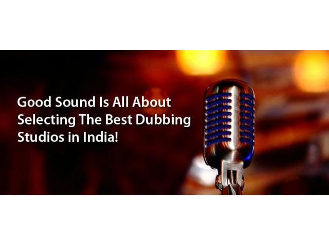 Good Sound Is All About Selecting The Best Dubbing Studios in India!